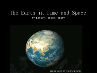 The Earth in Time and Space