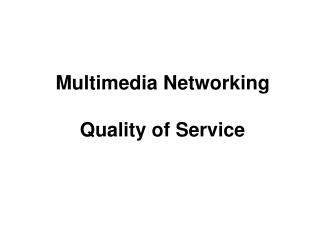 Multimedia Networking Quality of Service