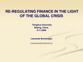 RE-REGULATING FINANCE IN THE LIGHT  OF THE GLOBAL CRISIS Tsinghua University Beijing, China.