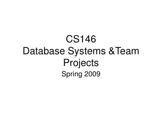 CS146  Database Systems &Team Projects