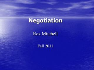 Negotiation  Rex Mitchell  Fall 2011