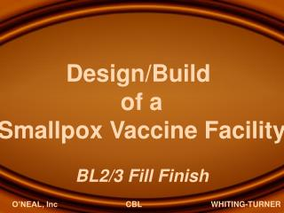 Design/Build  of a Smallpox Vaccine Facility