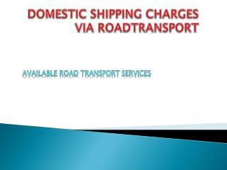 DOMESTIC  SHIPPING CHARGES VIA  ROADTRANSPORT