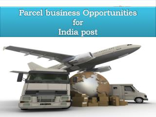 Parcel  business Opportunities  for  India post