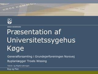 Præsentation af Universitetssygehus Køge