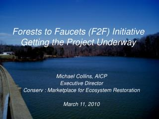 Forests to Faucets (F2F) Initiative Getting the Project Underway