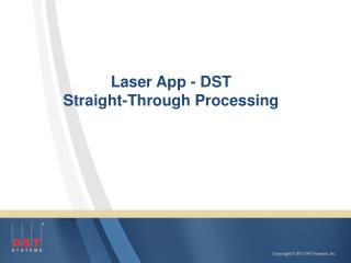 Laser App - DST  Straight-Through Processing