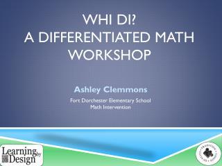Whi  DI?  A Differentiated Math Workshop
