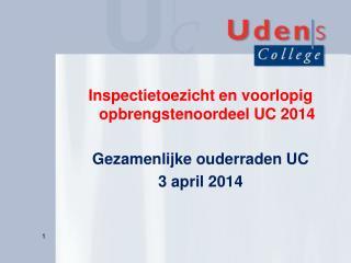 Inspectietoezicht  en  voorlopig opbrengstenoordeel  UC 2014 Gezamenlijke ouderraden  UC