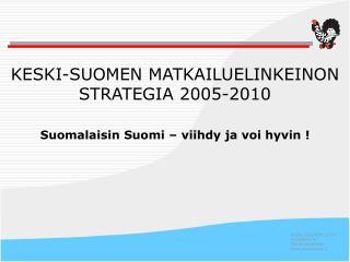 KESKI-SUOMEN MATKAILUELINKEINON STRATEGIA 2005-2010