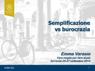 Semplificazione vs burocrazia Emma  Varasio Fare  meglio  per fare di  più