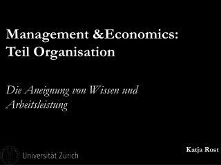 Management &Economics: Teil Organisation Die Aneignung von Wissen und Arbeitsleistung