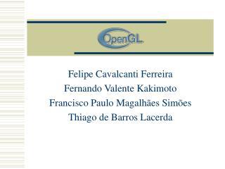 Felipe Cavalcanti Ferreira Fernando Valente Kakimoto Francisco Paulo Magalhães Simões
