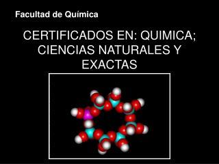 CERTIFICADOS EN: QUIMICA; CIENCIAS NATURALES Y EXACTAS