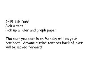 9/19  Lib Dub! Pick a seat Pick up a ruler and graph paper