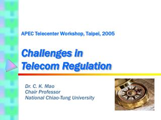 APEC Telecenter Workshop, Taipei, 2005 Challenges in Telecom Regulation