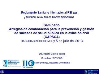 Dra. Rosario Cabrera Tejada Consultora / OPS/OMS Santo Domingo, República Dominicana