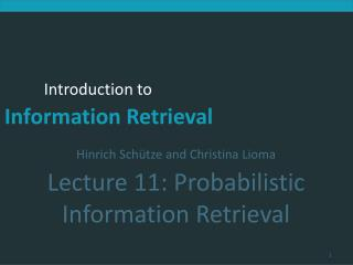 Hinrich Sch�tze and Christina Lioma Lecture 11: Probabilistic Information Retrieval