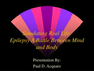 Simulating Real Life: Epilepsy A Battle Between Mind and Body