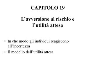 CAPITOLO 19 L'avversione al rischio e  l'utilità attesa