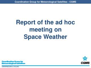 Report of the ad hoc meeting on  Space Weather