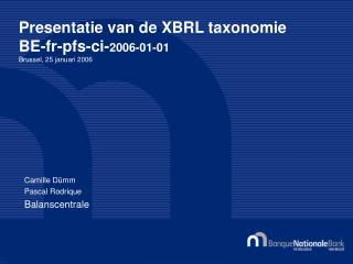 Presentatie van de XBRL taxonomie  BE-fr-pfs-ci- 2006-01-01 Brussel, 25 januari 2006