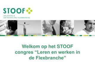 """Welkom op het STOOF congres """"Leren en werken in de Flexbranche"""""""