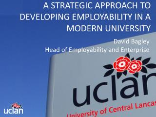 A STRATEGIC APPROACH TO DEVELOPING EMPLOYABILITY IN A MODERN UNIVERSITY