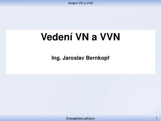 Vedení VN a VVN Ing . Jaroslav Bernkopf