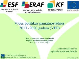 Vides politikas pamatnostādnes  2013.-2020.gadam (VPP)