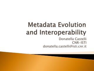 Metadata Evolution  and Interoperability