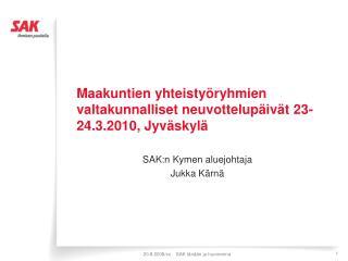 Maakuntien yhteistyöryhmien valtakunnalliset neuvottelupäivät 23-24.3.2010, Jyväskylä
