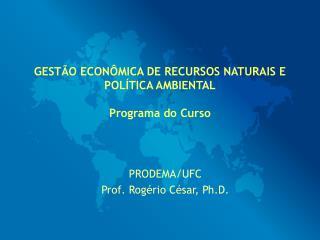 GEST O ECON MICA DE RECURSOS NATURAIS E POL TICA AMBIENTAL  Programa do Curso