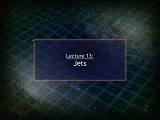 Lecture 13: Jets