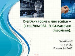 Digitálny podpis  ajeho schémy – (s použitím RSA,  El  Gamallovho  algoritmu).