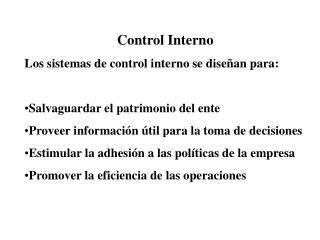 Control Interno Los sistemas de control interno se dise an para:  Salvaguardar el patrimonio del ente Proveer informaci