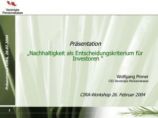 """Präsentation """" Nachhaltigkeit als Entscheidungskriterium für Investoren  """" Wolfgang Pinner"""
