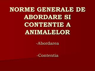 NORME GENERALE DE ABORDARE SI CONTENTIE A ANIMALELOR
