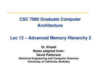 CSC 7080 Graduate Computer Architecture   Lec 12 – Advanced Memory Hierarchy 2