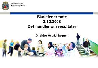 Skoleledermøte  2.12.2008 Det handler om resultater Direktør Astrid Søgnen