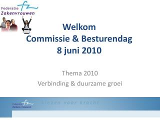 Welkom  Commissie & Besturendag 8 juni 2010