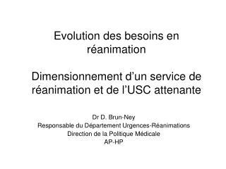Dr D. Brun-Ney Responsable du Département Urgences-Réanimations Direction de la Politique Médicale