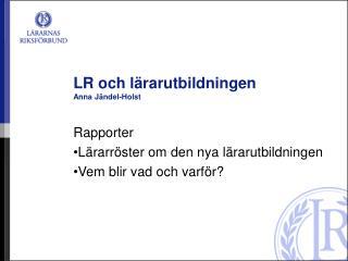 LR och lärarutbildningen Anna Jändel-Holst