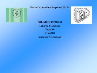 PharmDr . Kateřina  Skopalová, Ph.D. POLIMEDCENTRUM Lékárna U Madony Vodní 56 Kroměříž