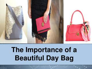 The Importance of a Beautiful Day Bag