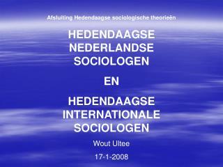 Afsluiting Hedendaagse sociologische theorieën HEDENDAAGSE NEDERLANDSE SOCIOLOGEN  EN