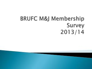 BRUFC M&J Membership Survey 2013/14