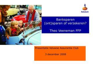 Banksparen  (ont)sparen of verzekeren? Theo Veeneman FFP