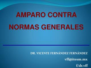AMPARO CONTRA NORMAS GENERALES DR. VICENTE FERNÁNDEZ  FERNÁNDEZ vff@itesm.mx f/ dr.vff
