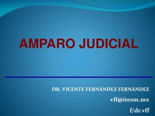 AMPARO JUDICIAL DR. VICENTE FERNÁNDEZ  FERNÁNDEZ vff@itesm.mx f/ dr.vff